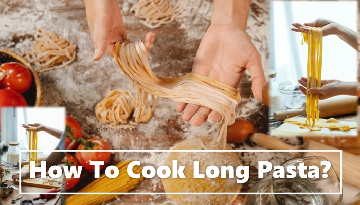 How To Cook Long Pasta?