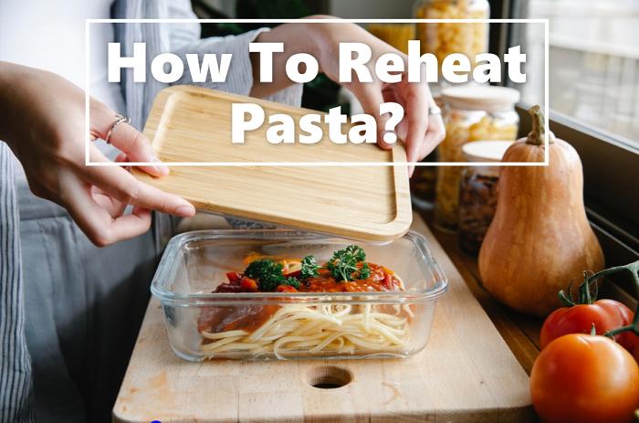 How to reheat pasta?