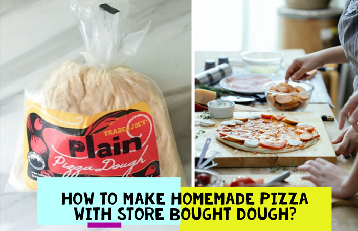 How To Make Homemade Pizza With Store Bought Dough?