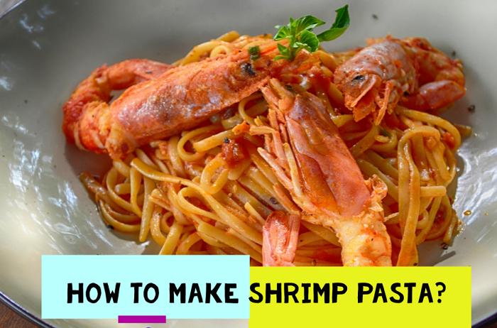 How to make shrimp pasta