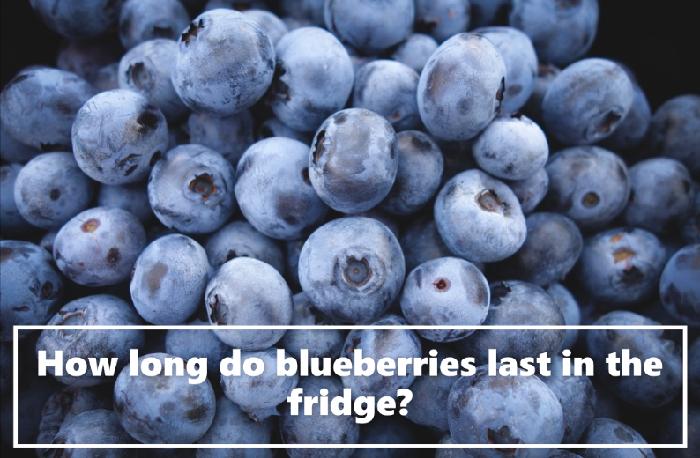 How long do blueberries last in the fridge