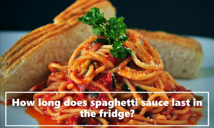 How long does spaghetti sauce last in the fridge