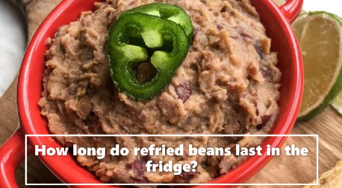 How long do refried beans last in the fridge